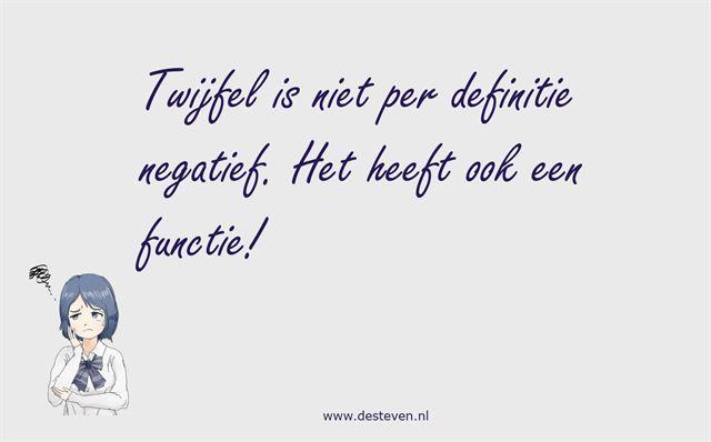 Twijfel is niet altijd negatief