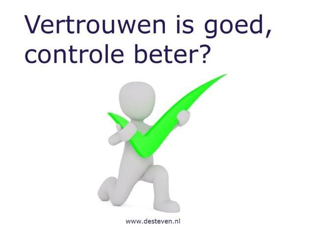 Vertrouwen is goed, controle is beter