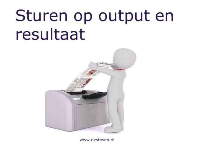 Sturen op output en resultaat