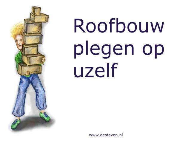 Roofbouw plegen op jezelf